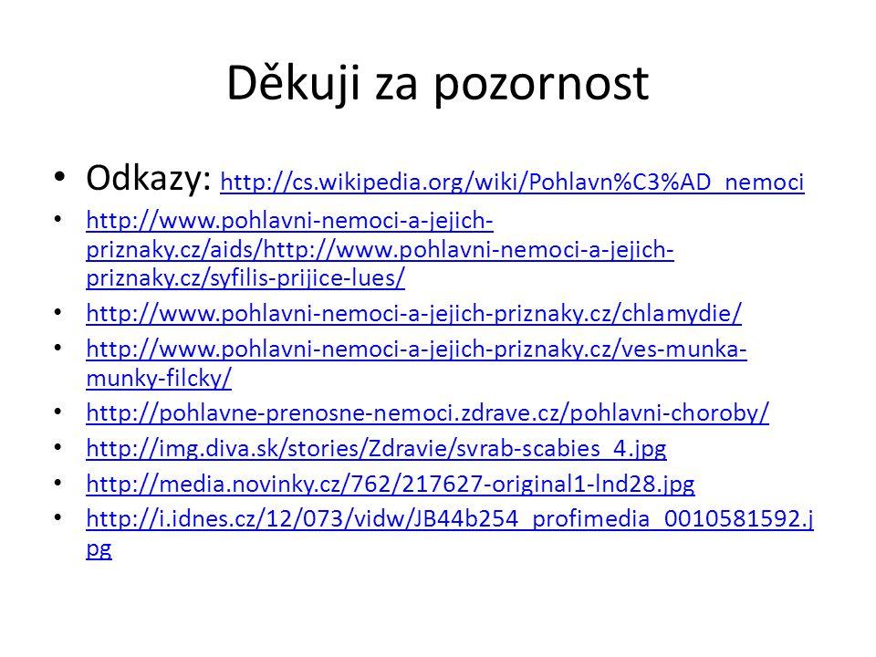 Děkuji za pozornost Odkazy: http://cs.wikipedia.org/wiki/Pohlavn%C3%AD_nemoci.