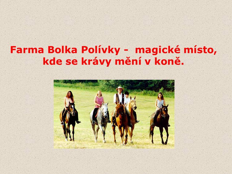 Farma Bolka Polívky - magické místo,