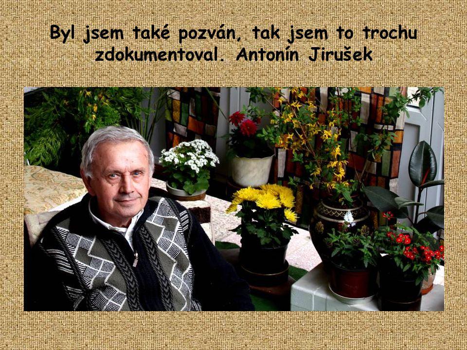 Byl jsem také pozván, tak jsem to trochu zdokumentoval. Antonín Jirušek