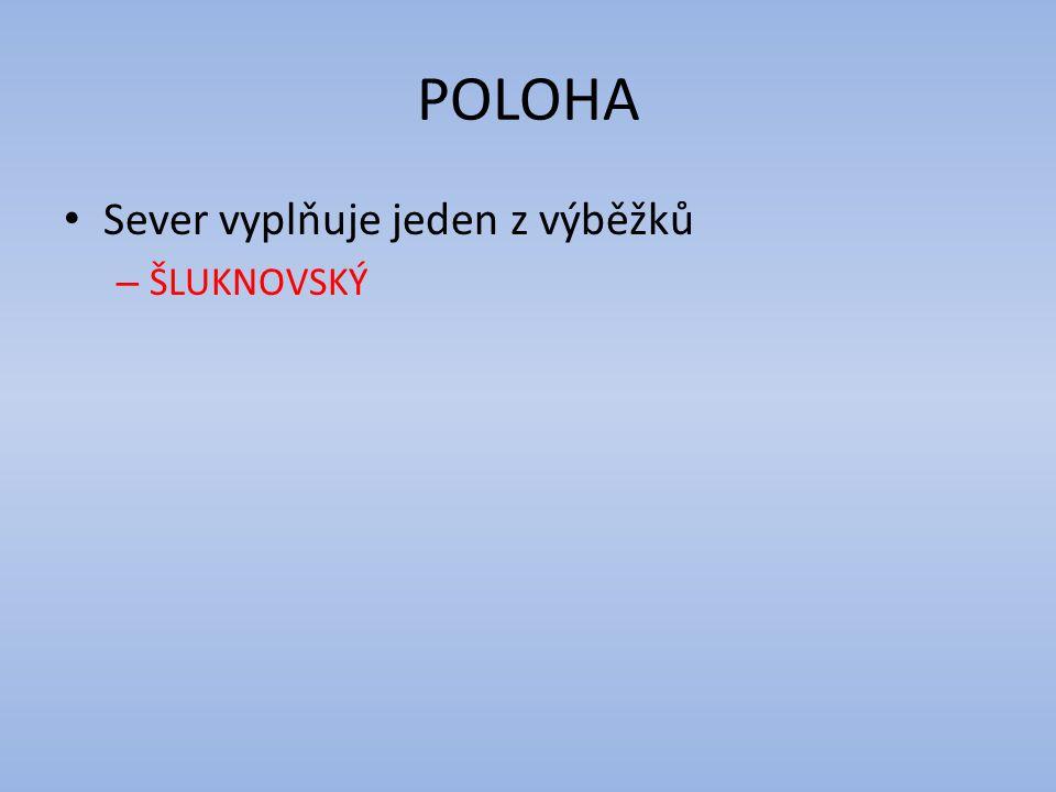 POLOHA Sever vyplňuje jeden z výběžků ŠLUKNOVSKÝ