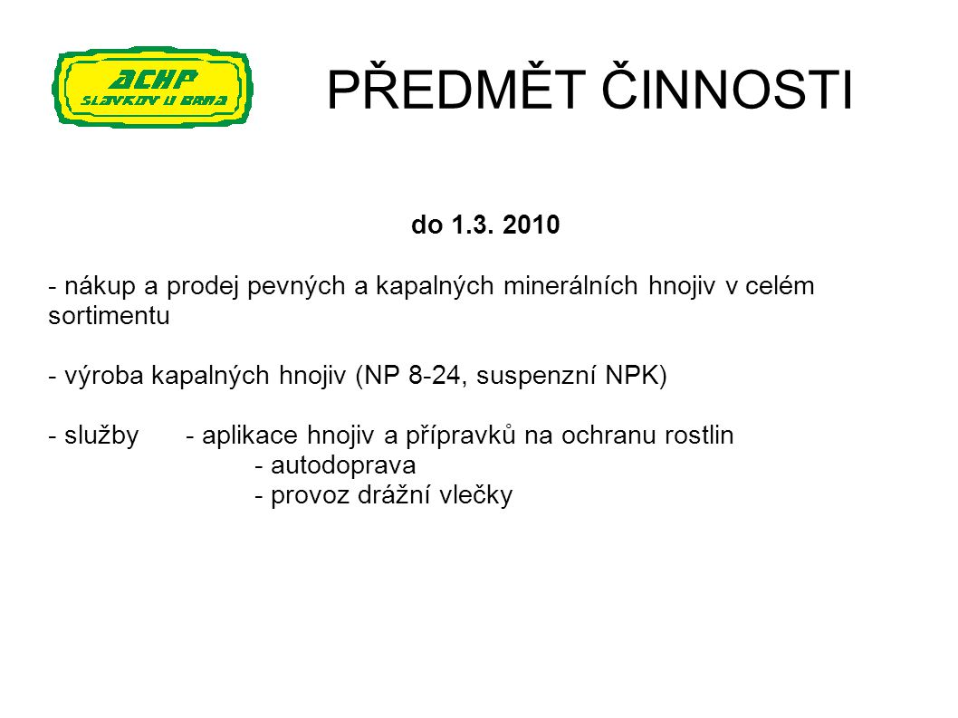 PŘEDMĚT ČINNOSTI do 1.3. 2010. - nákup a prodej pevných a kapalných minerálních hnojiv v celém sortimentu.