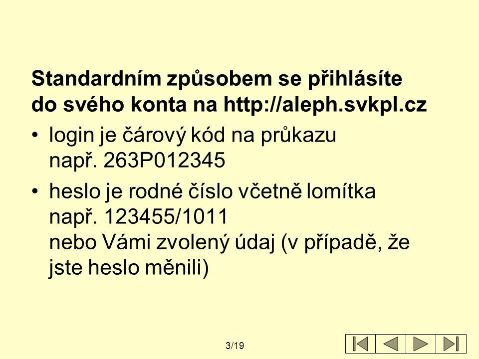 Standardním způsobem se přihlásíte do svého konta na http://aleph
