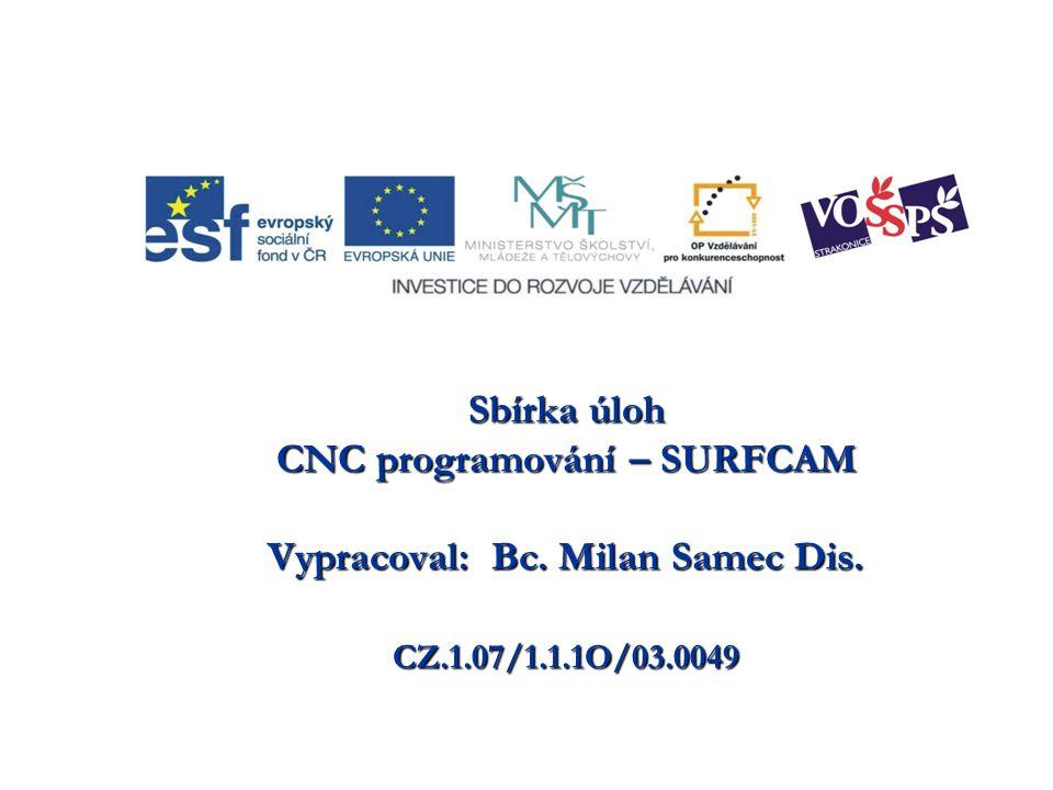 CNC programování – SURFCAM Vypracoval: Bc. Milan Samec Dis.