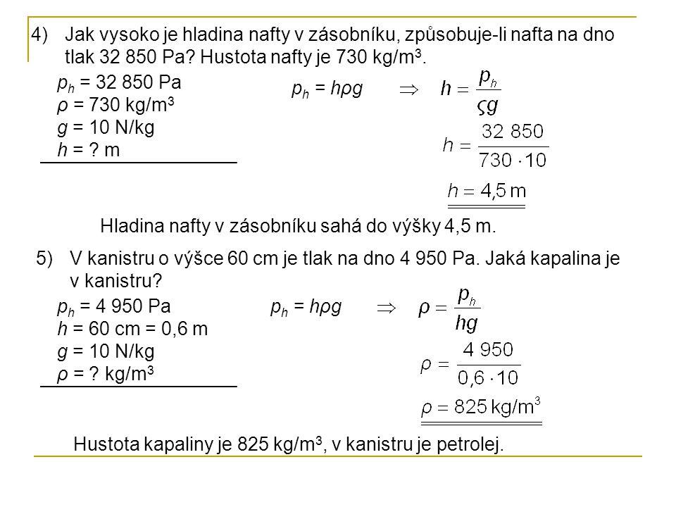 Jak vysoko je hladina nafty v zásobníku, způsobuje-li nafta na dno tlak 32 850 Pa Hustota nafty je 730 kg/m3.