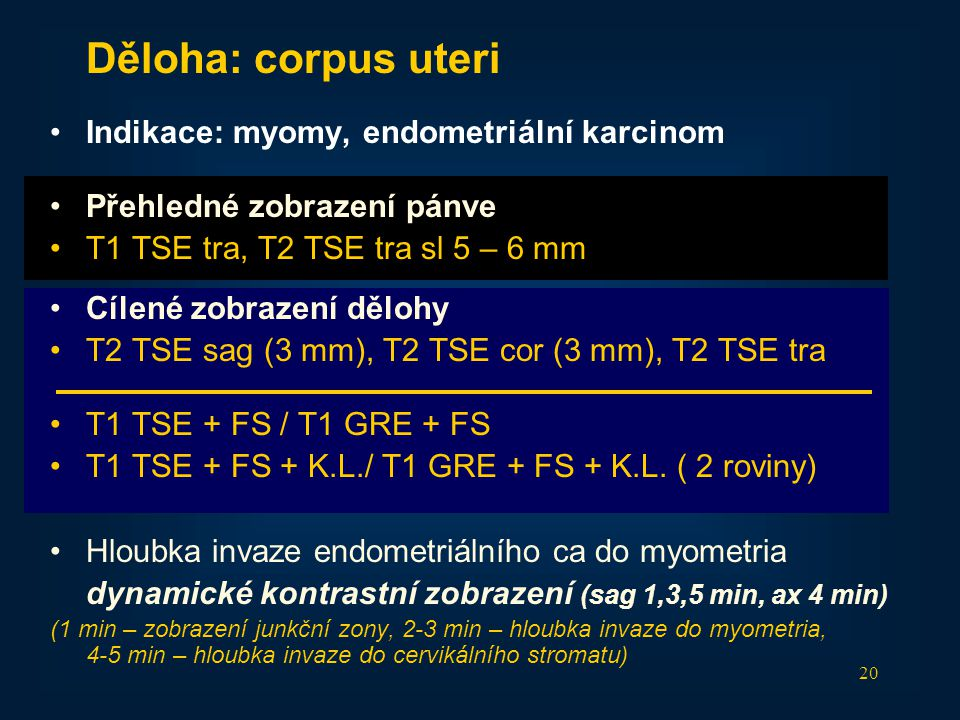Děloha: corpus uteri Indikace: myomy, endometriální karcinom