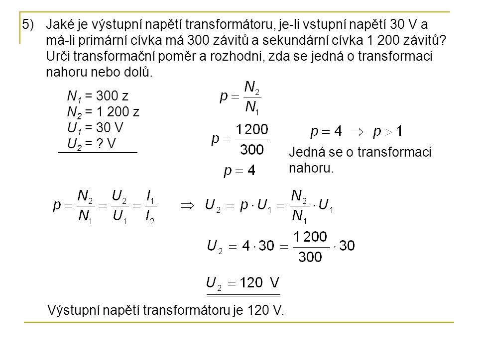Jaké je výstupní napětí transformátoru, je-li vstupní napětí 30 V a má-li primární cívka má 300 závitů a sekundární cívka 1 200 závitů Urči transformační poměr a rozhodni, zda se jedná o transformaci nahoru nebo dolů.