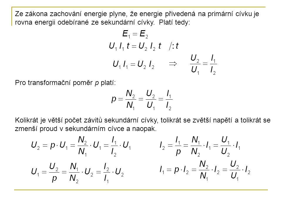 Ze zákona zachování energie plyne, že energie přivedená na primární cívku je rovna energii odebírané ze sekundární cívky. Platí tedy: