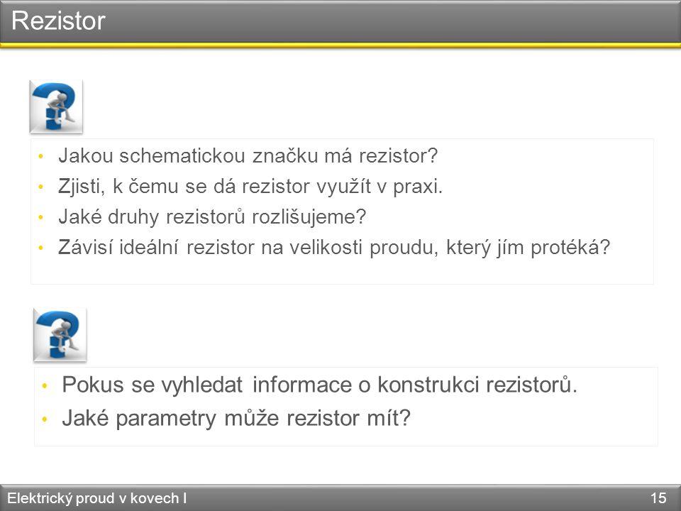 Rezistor Pokus se vyhledat informace o konstrukci rezistorů.