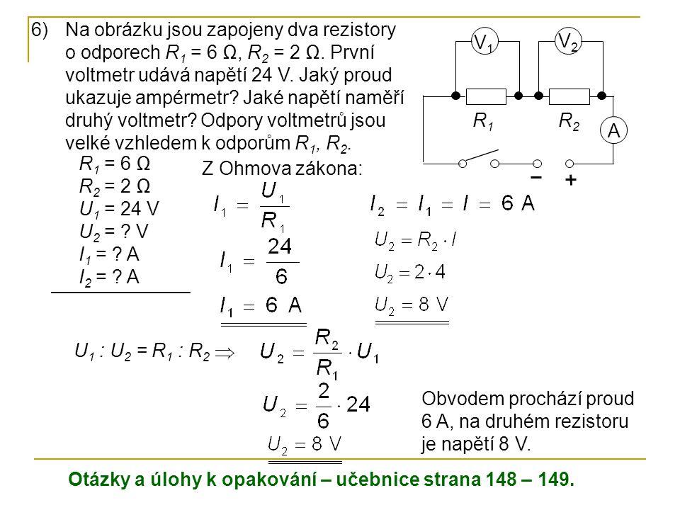 Na obrázku jsou zapojeny dva rezistory o odporech R1 = 6 Ω, R2 = 2 Ω