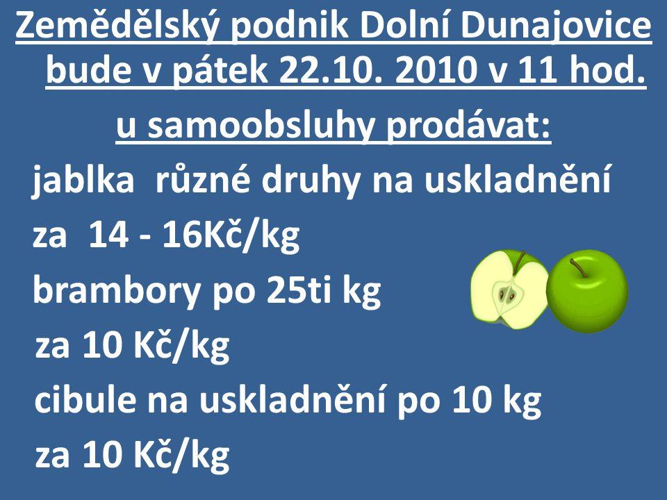 Zemědělský podnik Dolní Dunajovice bude v pátek 22.10. 2010 v 11 hod.