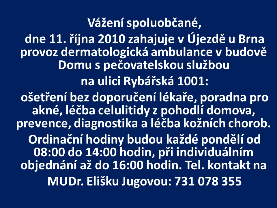 Vážení spoluobčané, dne 11. října 2010 zahajuje v Újezdě u Brna provoz dermatologická ambulance v budově Domu s pečovatelskou službou.