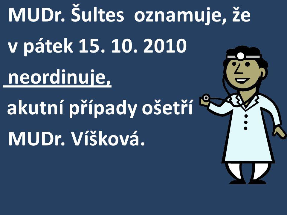 MUDr. Šultes oznamuje, že v pátek 15. 10. 2010 neordinuje,