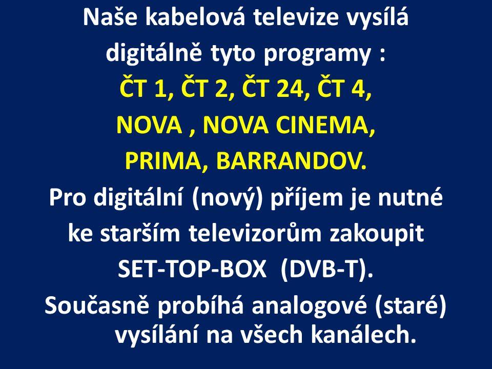 Naše kabelová televize vysílá digitálně tyto programy : ČT 1, ČT 2, ČT 24, ČT 4, NOVA , NOVA CINEMA, PRIMA, BARRANDOV.