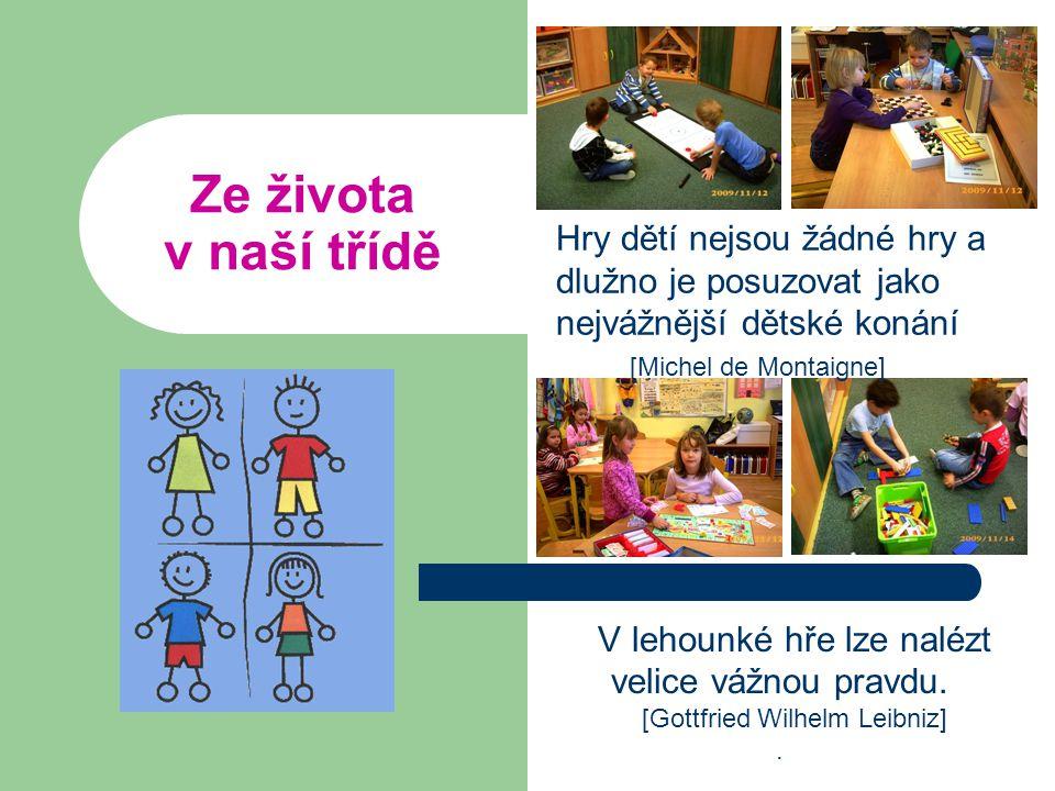 Hry dětí nejsou žádné hry a dlužno je posuzovat jako nejvážnější dětské konání