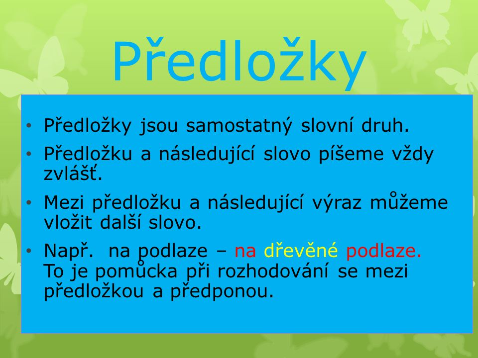 Předložky Předložky jsou samostatný slovní druh.
