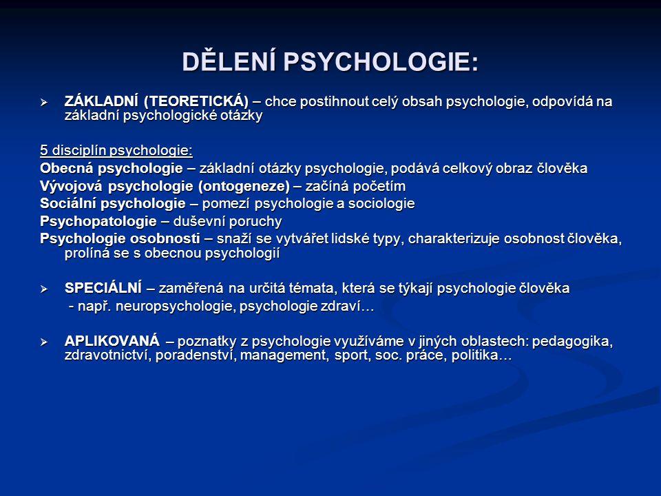 DĚLENÍ PSYCHOLOGIE: ZÁKLADNÍ (TEORETICKÁ) – chce postihnout celý obsah psychologie, odpovídá na základní psychologické otázky.