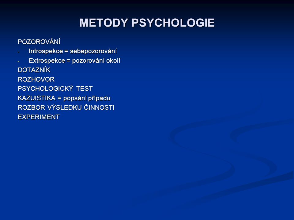 METODY PSYCHOLOGIE POZOROVÁNÍ Introspekce = sebepozorování