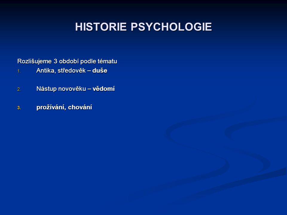 HISTORIE PSYCHOLOGIE Rozlišujeme 3 období podle tématu