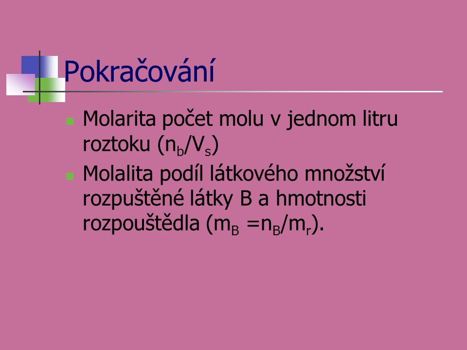 Pokračování Molarita počet molu v jednom litru roztoku (nb/Vs)