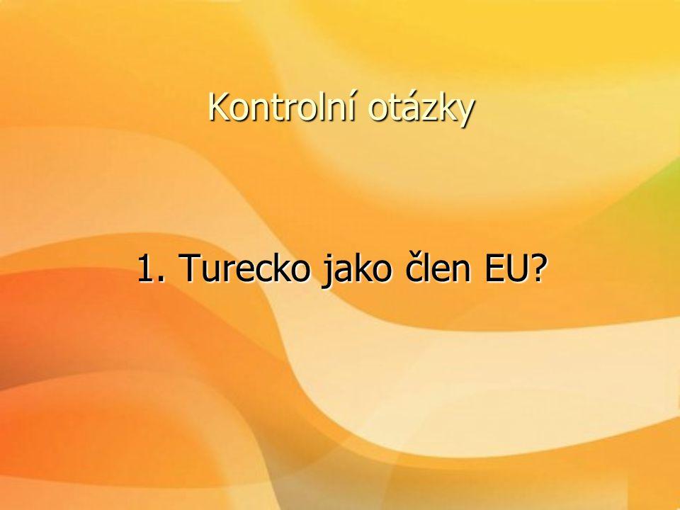Kontrolní otázky 1. Turecko jako člen EU