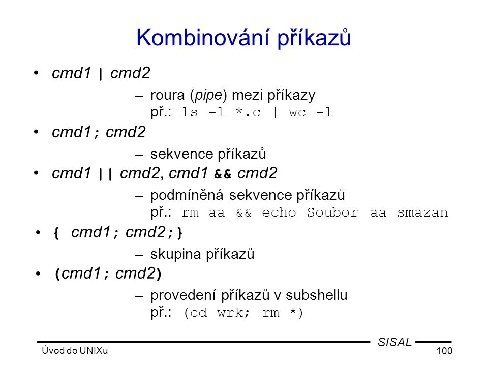 Kombinování příkazů cmd1 | cmd2 cmd1; cmd2 cmd1 || cmd2, cmd1 && cmd2