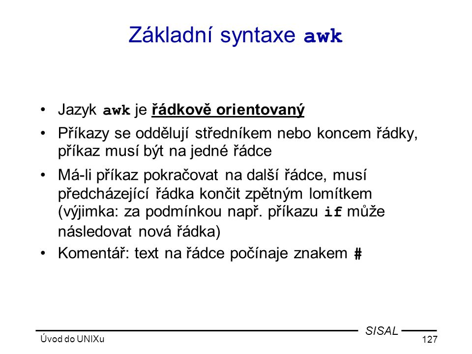 Základní syntaxe awk Jazyk awk je řádkově orientovaný