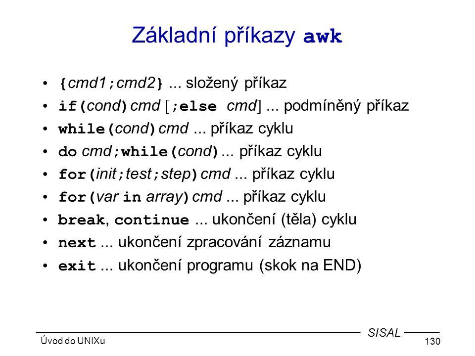 Základní příkazy awk {cmd1;cmd2} ... složený příkaz