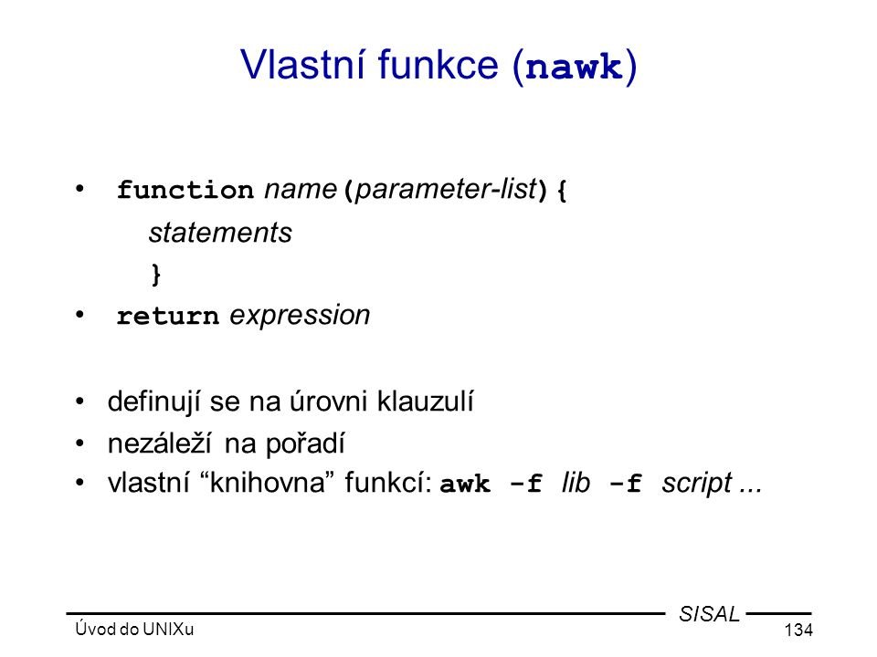 Vlastní funkce (nawk) function name(parameter-list){ statements }