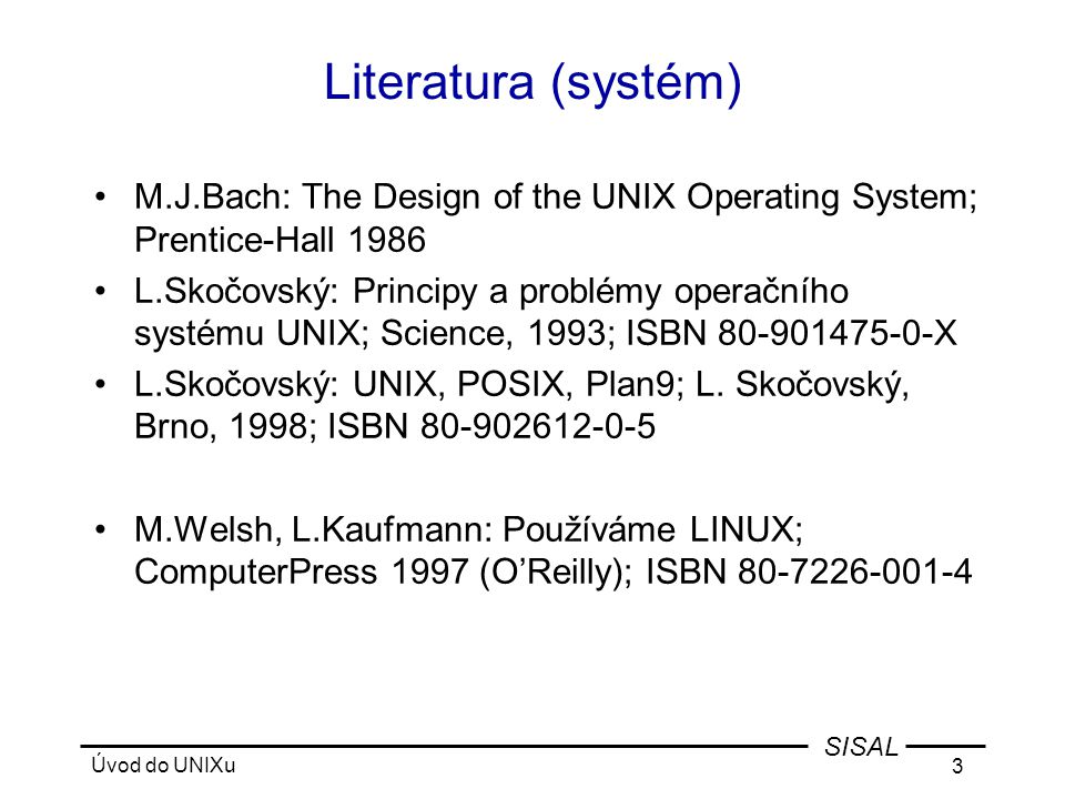 Literatura (systém) M.J.Bach: The Design of the UNIX Operating System; Prentice-Hall