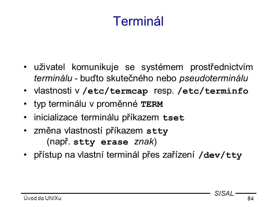 Terminál uživatel komunikuje se systémem prostřednictvím terminálu - buďto skutečného nebo pseudoterminálu.