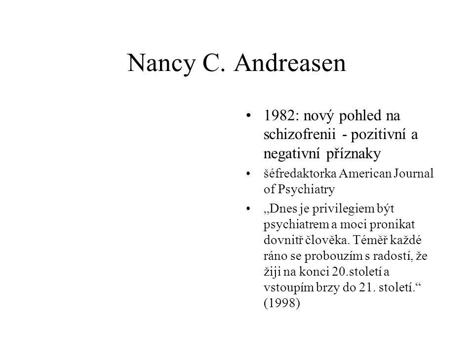 Nancy C. Andreasen 1982: nový pohled na schizofrenii - pozitivní a negativní příznaky. šéfredaktorka American Journal of Psychiatry.
