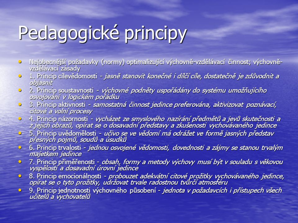 Pedagogické principy Nejobecnější požadavky (normy) optimalizující výchovně-vzdělávací činnost; výchovně-vzdělávací zásady.