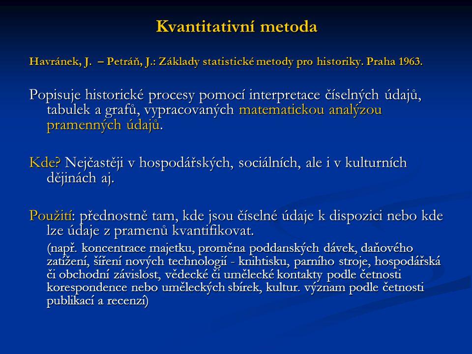 Kvantitativní metoda Havránek, J. – Petráň, J.: Základy statistické metody pro historiky. Praha 1963.