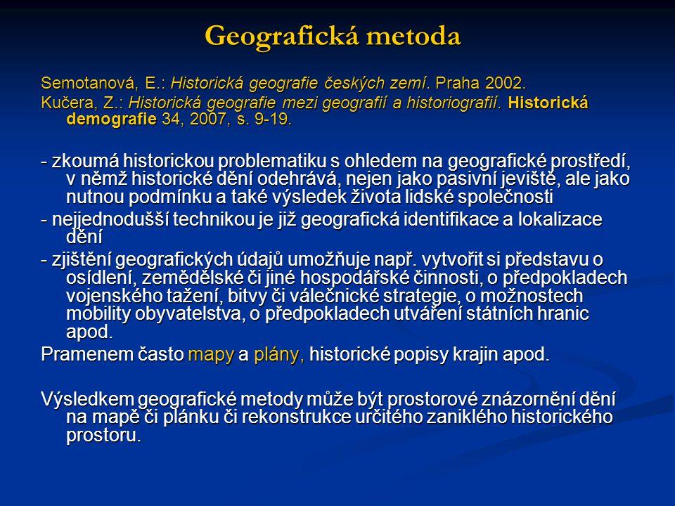 Geografická metoda Semotanová, E.: Historická geografie českých zemí. Praha 2002.