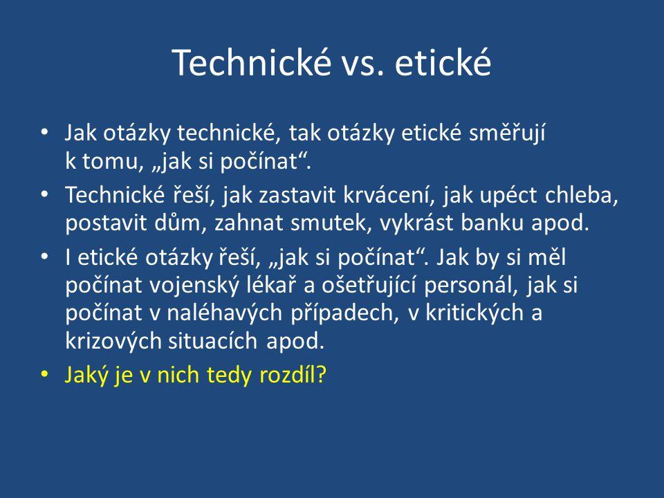 """Technické vs. etické Jak otázky technické, tak otázky etické směřují k tomu, """"jak si počínat ."""