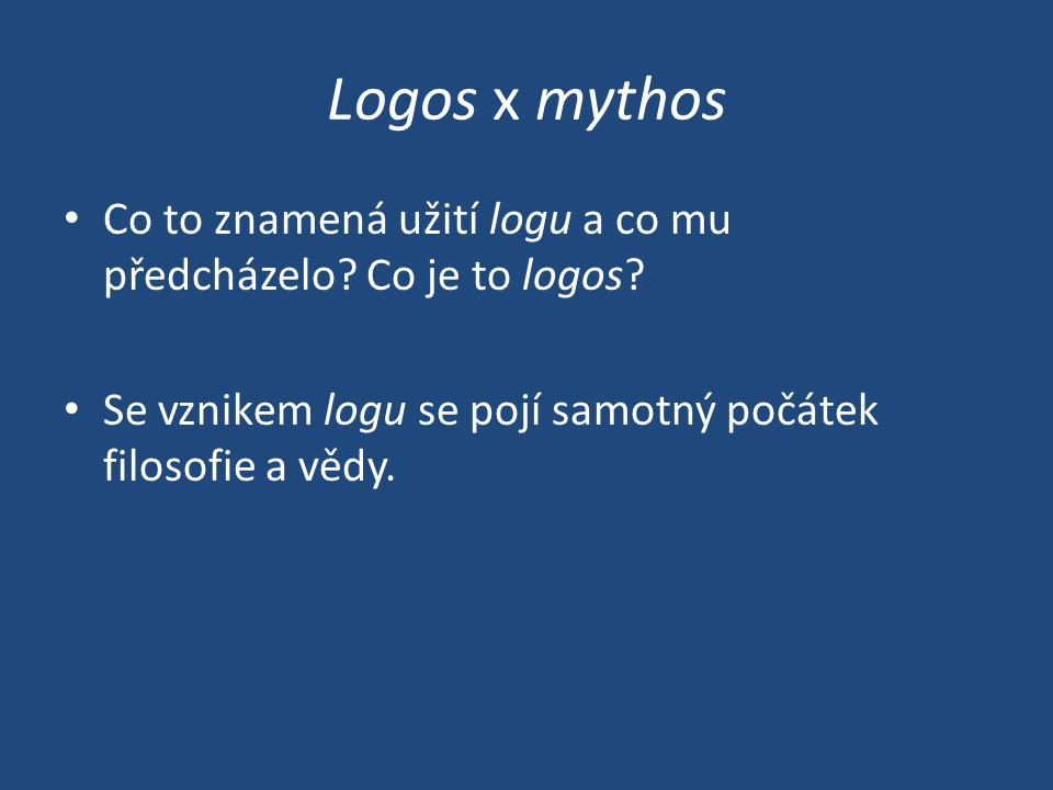 Logos x mythos Co to znamená užití logu a co mu předcházelo.
