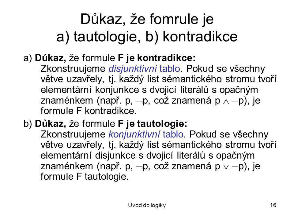 Důkaz, že fomrule je a) tautologie, b) kontradikce
