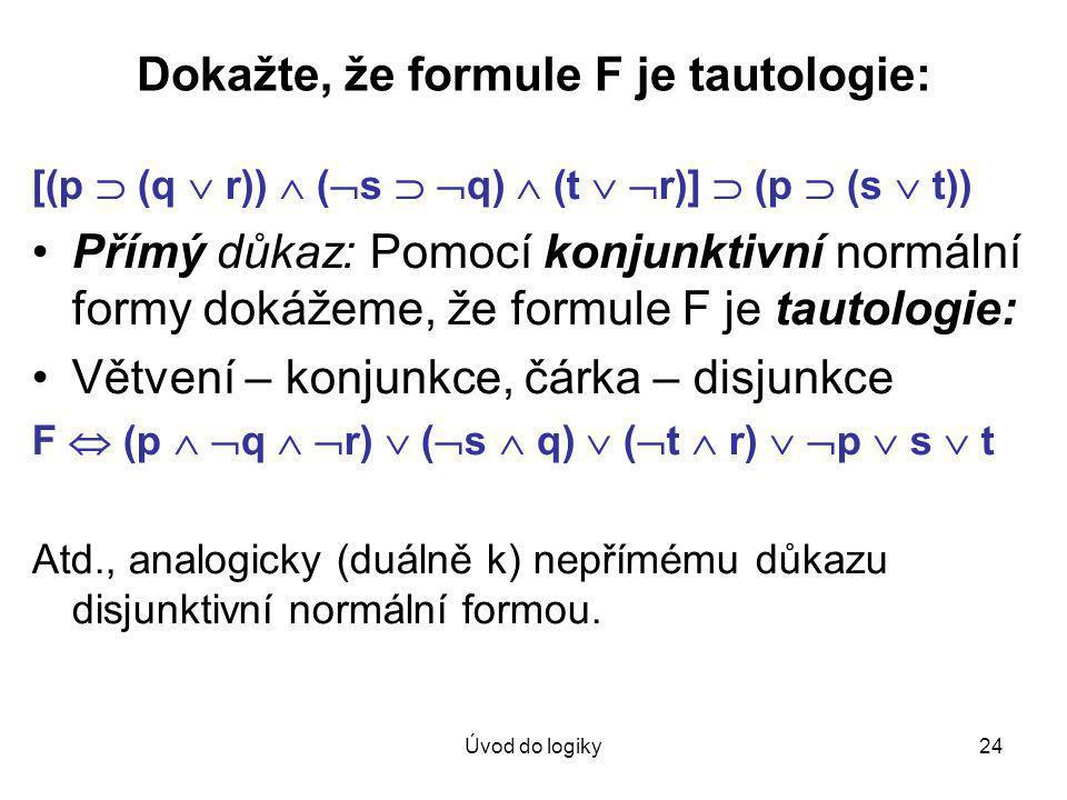 Dokažte, že formule F je tautologie: