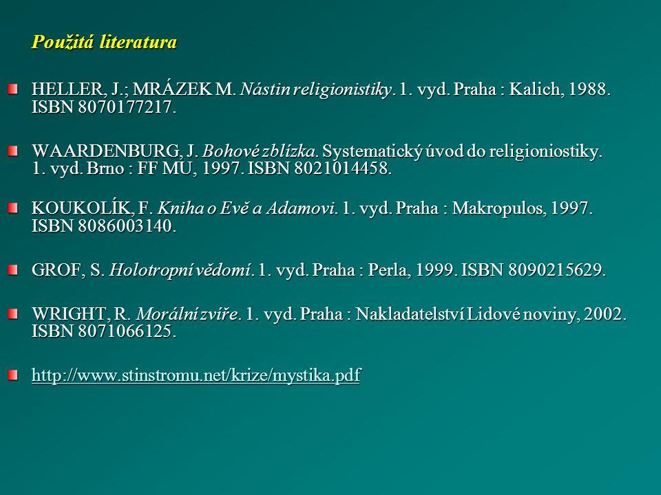Použitá literatura HELLER, J.; MRÁZEK M. Nástin religionistiky. 1. vyd. Praha : Kalich, 1988. ISBN 8070177217.