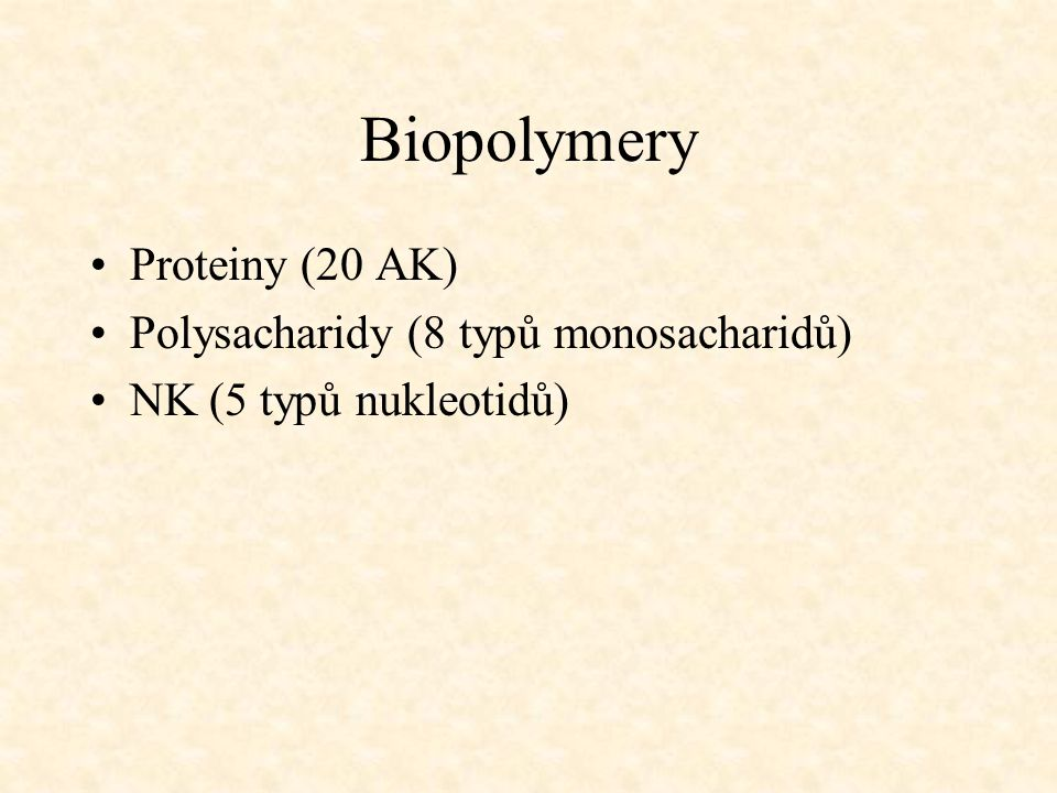 Biopolymery Proteiny (20 AK) Polysacharidy (8 typů monosacharidů)