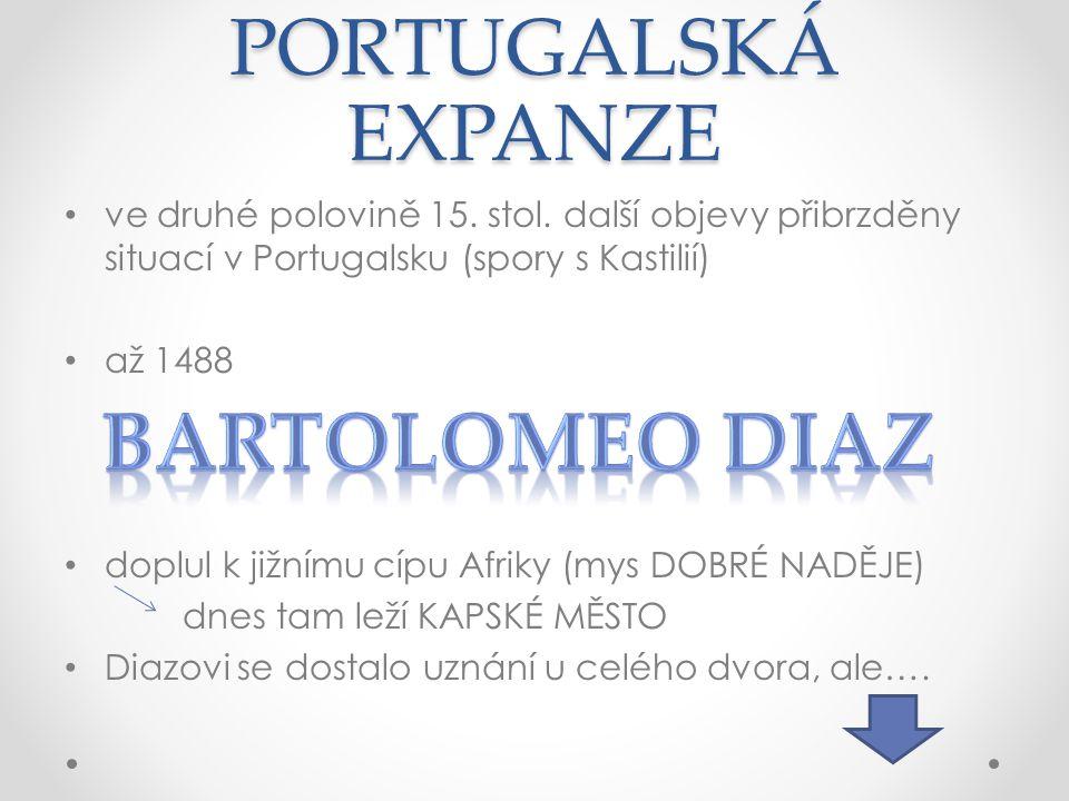 PORTUGALSKÁ EXPANZE Bartolomeo Diaz
