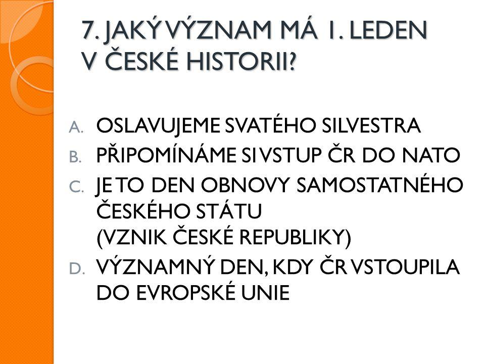 7. JAKÝ VÝZNAM MÁ 1. LEDEN V ČESKÉ HISTORII