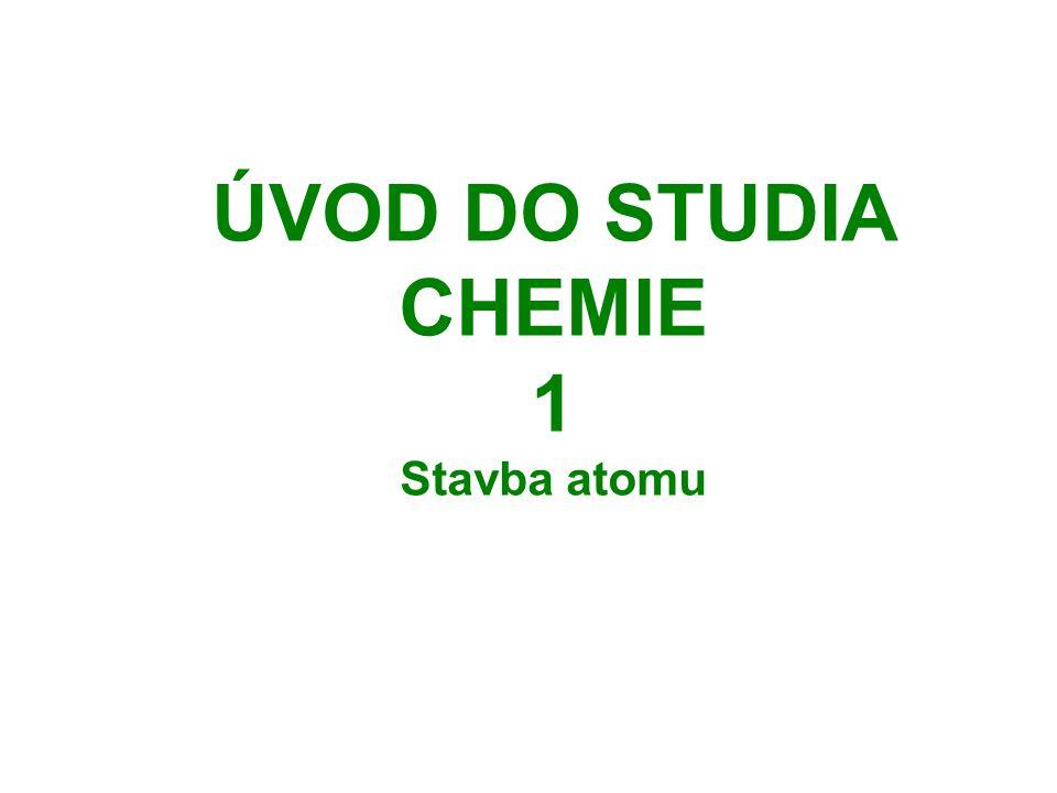 ÚVOD DO STUDIA CHEMIE 1 Stavba atomu