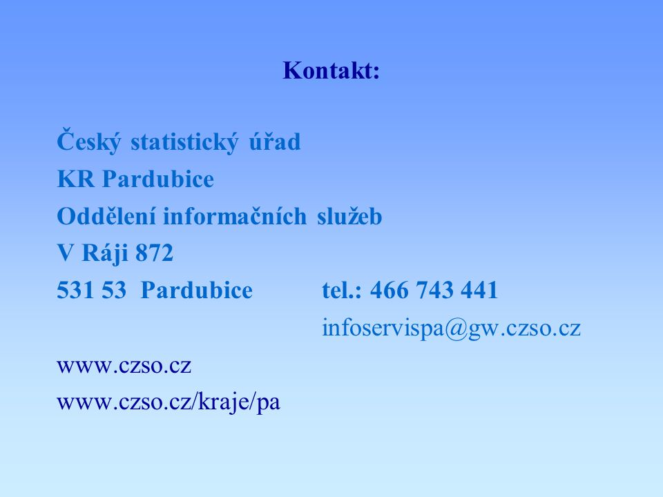 Kontakt: Český statistický úřad. KR Pardubice. Oddělení informačních služeb. V Ráji 872. 531 53 Pardubice tel.: 466 743 441.