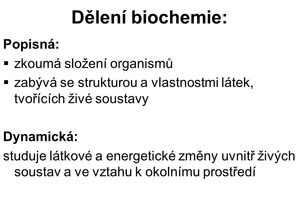 Dělení biochemie: Popisná: zkoumá složení organismů