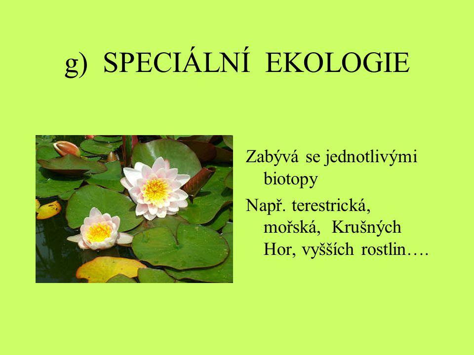 g) SPECIÁLNÍ EKOLOGIE Zabývá se jednotlivými biotopy