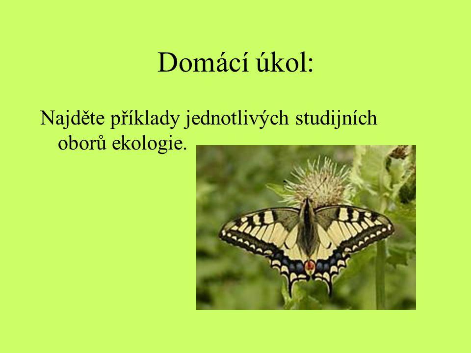 Domácí úkol: Najděte příklady jednotlivých studijních oborů ekologie.