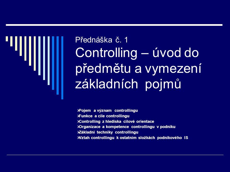 Přednáška č. 1 Controlling – úvod do předmětu a vymezení základních pojmů