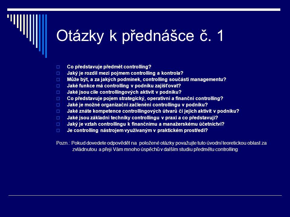 Otázky k přednášce č. 1 Co představuje předmět controlling
