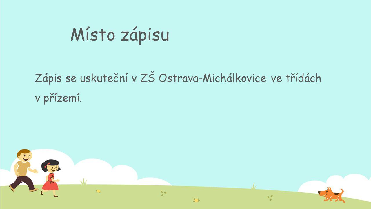 Místo zápisu Zápis se uskuteční v ZŠ Ostrava-Michálkovice ve třídách v přízemí.